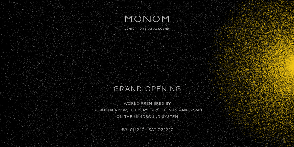Tickets MONOM Grand Opening, world premieres by Croatian Amor, Helm, PYUR & Thomas Ankersmit on the 4DSOUND SYSTEM in Berlin